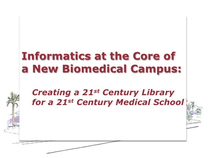 Informatics at the Core of a New Biomedical Campus:<br />Creating a 21st Century Library for a 21st Century Medical School...
