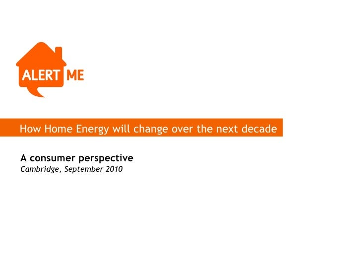 How Home Energy will change over the next decade A consumer perspective Cambridge, September 2010