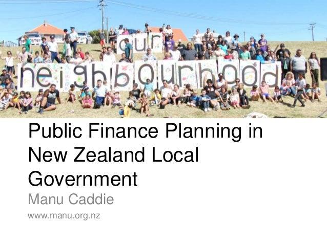 Public Finance Planning inNew Zealand LocalGovernmentManu Caddiewww.manu.org.nz