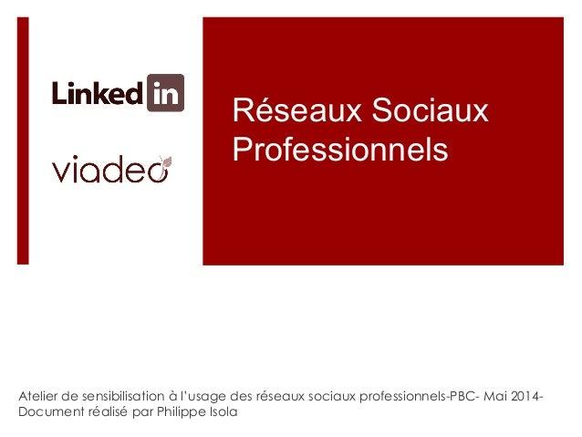 Réseaux Sociaux Professionnels Atelier de sensibilisation à l'usage des réseaux sociaux professionnels-PBC- Mai 2014- Docu...