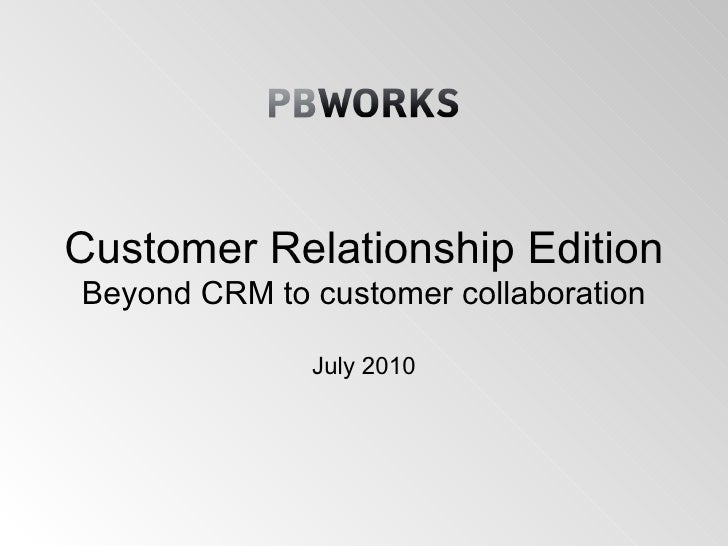 Customer Relationship Edition Beyond CRM to customer collaboration July 2010