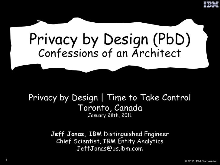 Privacy by Design (PbD) Confessions of an Architect Privacy by Design | Time to Take Control Toronto, Canada January 28th,...
