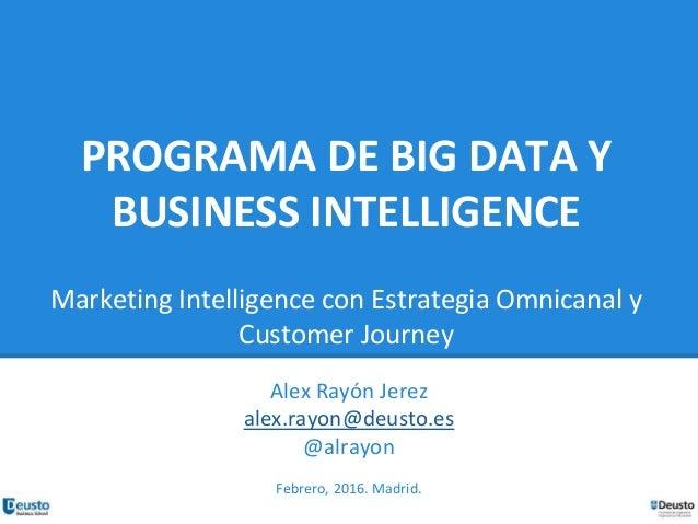 PROGRAMA DE BIG DATA Y BUSINESS INTELLIGENCE Marketing Intelligence con Estrategia Omnicanal y Customer Journey Alex Rayón...