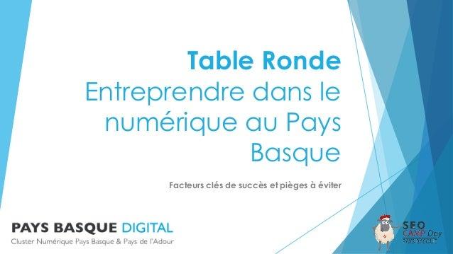 Table Ronde Entreprendre dans le numérique au Pays Basque Facteurs clés de succès et pièges à éviter
