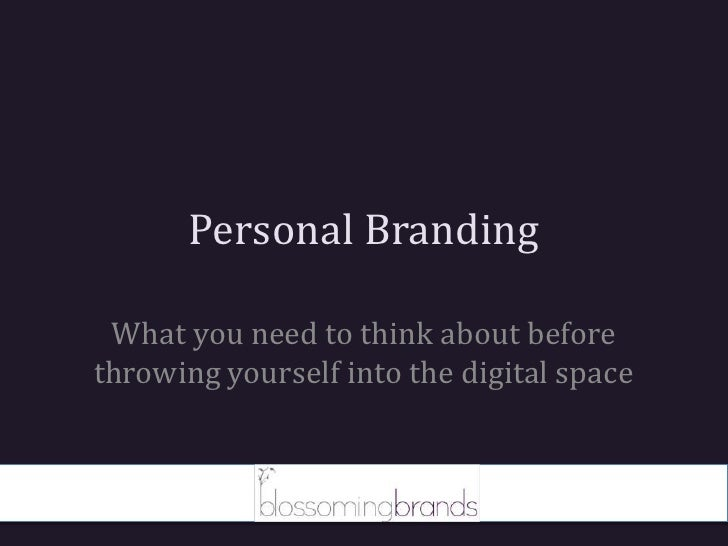 Personal Branding<br />What you need to think about before throwing yourself into the digital space<br />