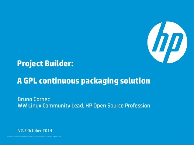 Project Builder:  A GPL continuous packaging solution  Bruno Cornec  WW Linux Community Lead, HP Open Source Profession  V...