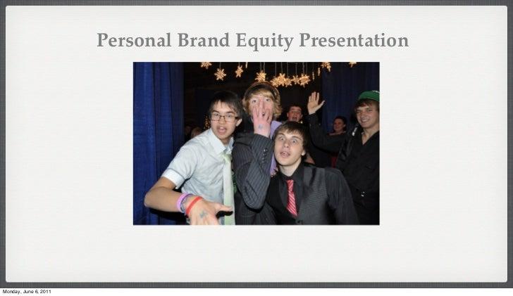 Personal Brand Equity PresentationMonday, June 6, 2011