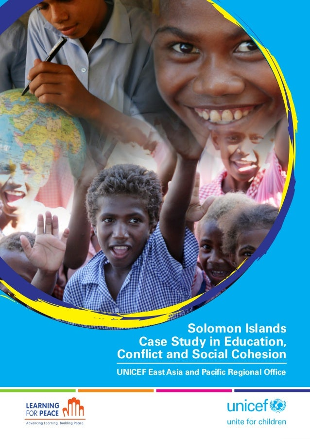 a    Solomon Islands  Case Study in Education,  Conflict and Social Cohesion  UNICEF East Asia and Pacific Regional Off...