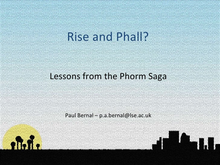 Rise and Phall? Lessons from the Phorm Saga Paul Bernal – p.a.bernal@lse.ac.uk