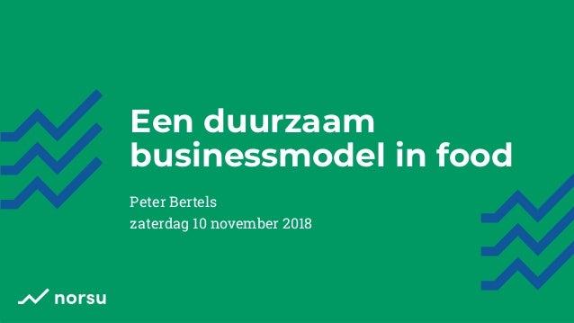 Een duurzaam businessmodel in food Peter Bertels zaterdag 10 november 2018