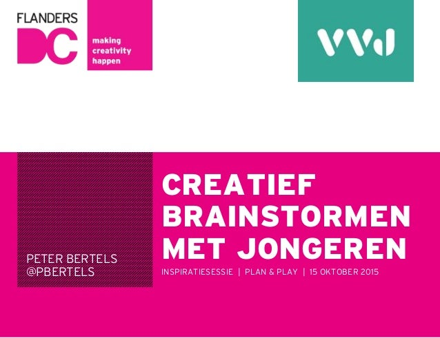 PETER BERTELS @PBERTELS CREATIEF BRAINSTORMEN MET JONGEREN INSPIRATIESESSIE | PLAN & PLAY | 15 OKTOBER 2015