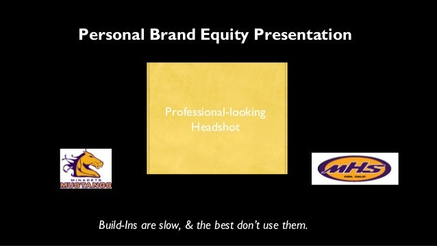 Personal Brand Equity Presentation Professional-looking Headshot Build-Ins are slow, & the best don't use them.