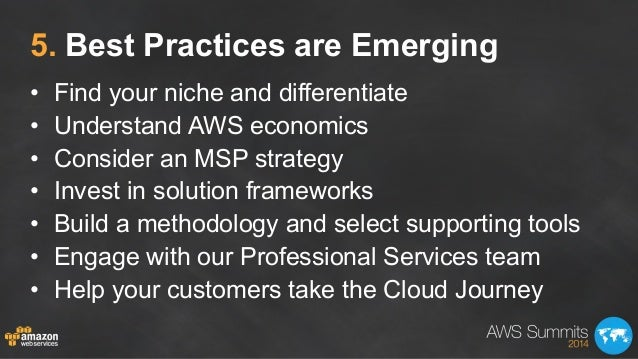 5. Best Practices are Emerging • Find your niche and differentiate • Understand AWS economics • Consider an MSP strateg...