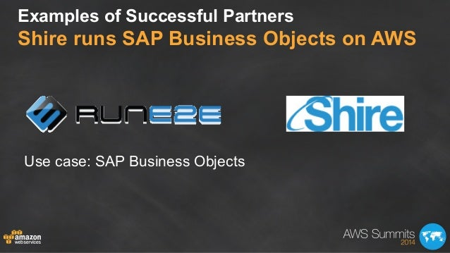 Examples of Successful Partners Shire runs SAP Business Objects on AWS Use case: SAP Business Objects