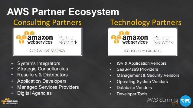 AWS Partner Ecosystem Consul'ng  Partners   Technology  Partners   • Systems Integrators • Strategic Consultanci...
