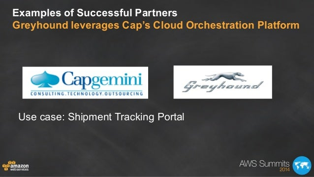 Examples of Successful Partners Greyhound leverages Cap's Cloud Orchestration Platform Use case: Shipment Tracking Portal