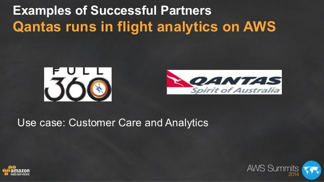 Examples of Successful Partners Qantas runs in flight analytics on AWS Use case: Customer Care and Analytics