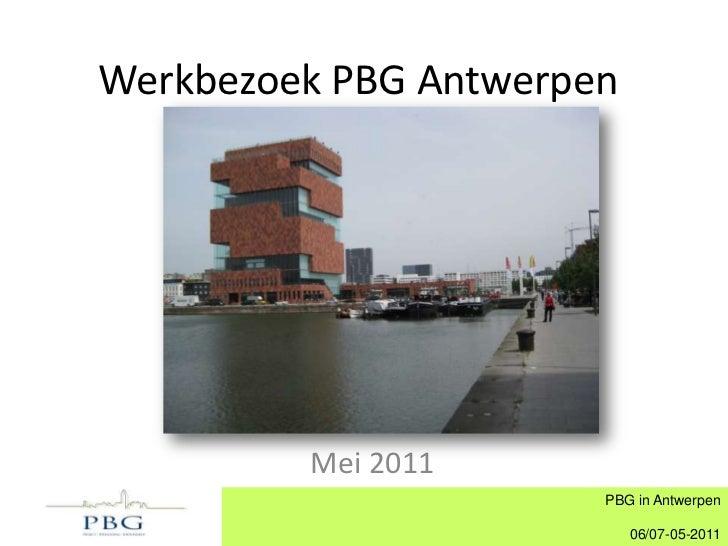 Werkbezoek PBG Antwerpen<br />Mei 2011<br />PBG in Antwerpen<br />06/07-05-2011<br />
