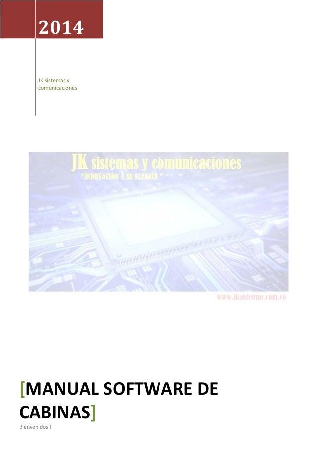2014 JK sistemas y comunicaciones [MANUAL SOFTWARE DE CABINAS] Bienvenidos ¡