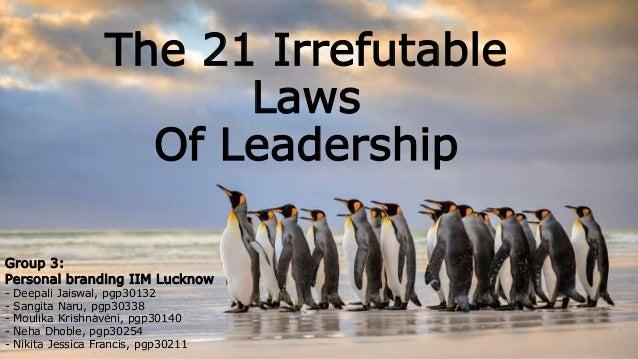 The 21 Irrefutable Laws Of Leadership Group 3: Personal branding IIM Lucknow - Deepali Jaiswal, pgp30132 - Sangita Naru, p...