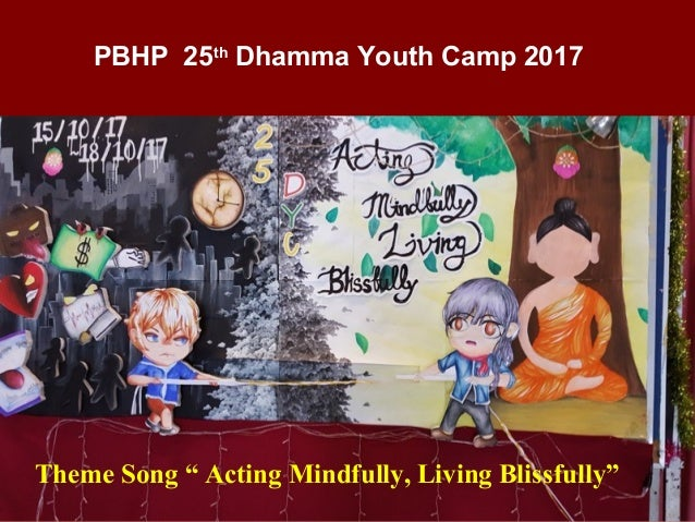 """PBHP 25th Dhamma Youth Camp 2017 Theme Song """" Acting Mindfully, Living Blissfully"""""""