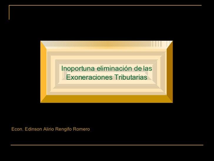Inoportuna eliminación de las Exoneraciones Tributarias Econ. Edinson Alirio Rengifo Romero