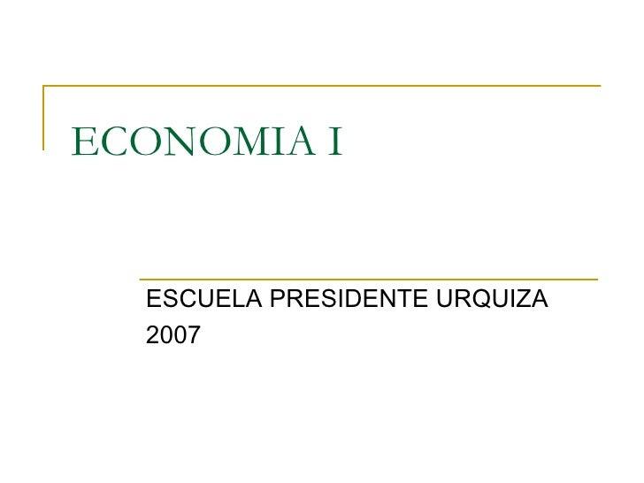 ECONOMIA I ESCUELA PRESIDENTE URQUIZA 2007