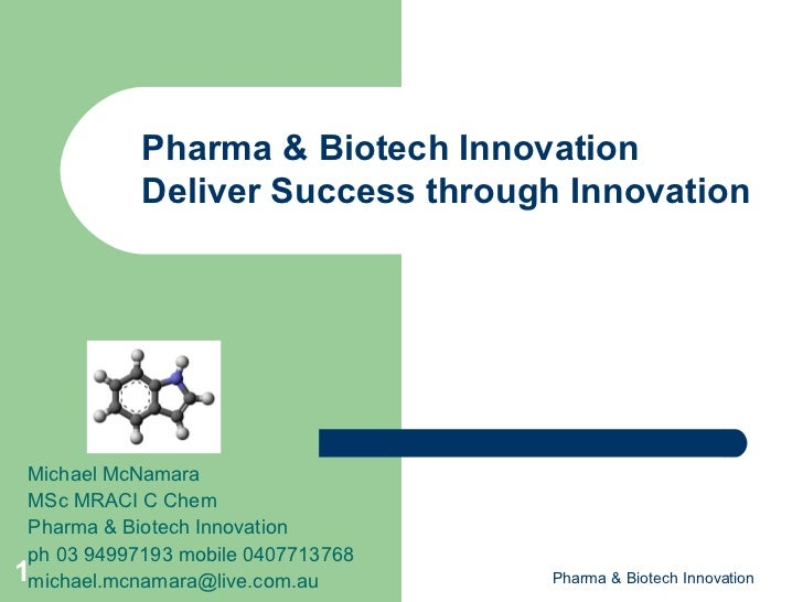 Pharma & Biotech Innovation            Deliver Success through Innovation Michael McNamara MSc MRACI C Chem Pharma & Biote...