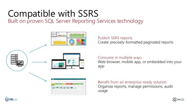 Compatible with SSRS Built on proven SQL Server Reporting Services technology Consume in multiple ways Benefit from an ent...
