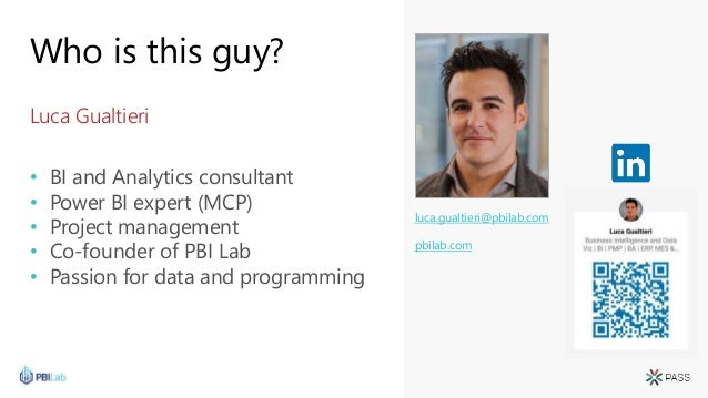 Who is this guy? Luca Gualtieri • BI and Analytics consultant • Power BI expert (MCP) • Project management • Co-founder of...