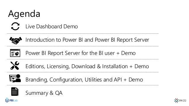 Agenda Live Dashboard Demo Introduction to Power BI and Power BI Report Server Power BI Report Server for the BI user + De...