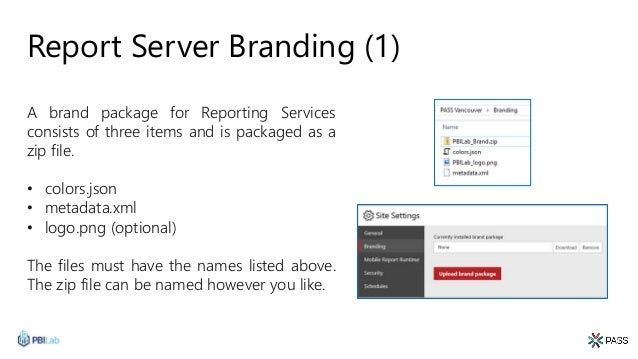Report Server Branding (1) A brand package for Reporting Services consists of three items and is packaged as a zip file. •...