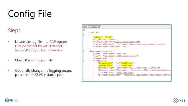 Config File Steps • Locate the log file into C:Program FilesMicrosoft Power BI Report ServerPBIRSRSHostingService • Check ...