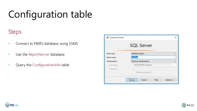 Configuration table Steps • Connect to PBIRS database using SSMS • Use the ReportServer database • Query the Configuration...