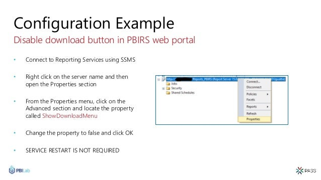 Configuration Example Disable download button in PBIRS web portal • Connect to Reporting Services using SSMS • Right click...