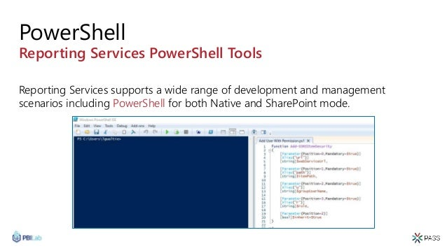 PowerShell Reporting Services PowerShell Tools Reporting Services supports a wide range of development and management scen...