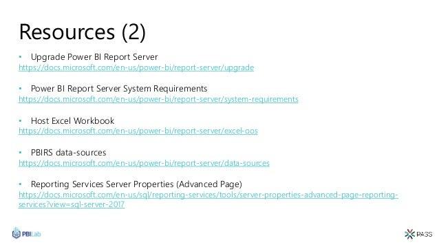 Resources (2) • Upgrade Power BI Report Server https://docs.microsoft.com/en-us/power-bi/report-server/upgrade • Power BI ...