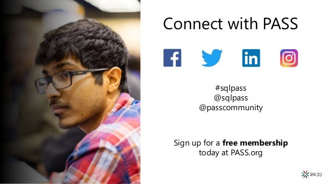 Connect with PASS #sqlpass @sqlpass @passcommunity Sign up for a free membership today at PASS.org