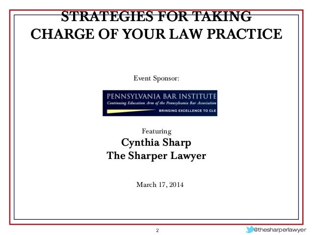 STRATEGIES FOR TAKING CHARGE OF YOUR LAW PRACTICE - PBI 2014 Slide 2