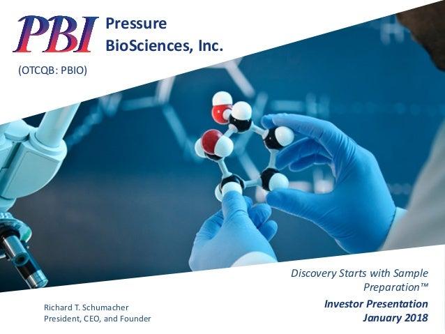 Pressure BioSciences,Inc. (OTCQB:PBIO) DiscoveryStartswithSample Preparation™ InvestorPresentation January2018 R...
