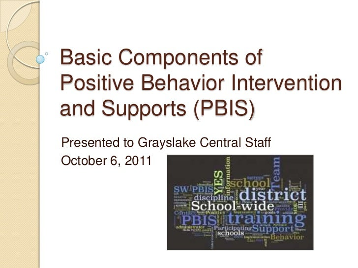 Basic Components ofPositive Behavior Interventionand Supports (PBIS)Presented to Grayslake Central StaffOctober 6, 2011