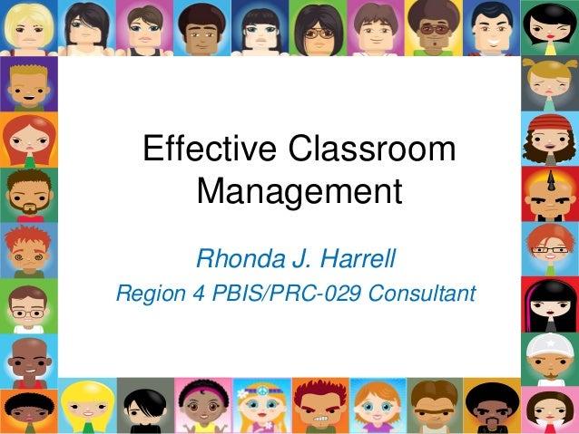 Effective Classroom Management Rhonda J. Harrell Region 4 PBIS/PRC-029 Consultant