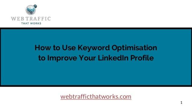 How to Use Keyword Optimisation to Improve Your LinkedIn Profile 1 webtrafficthatworks.com