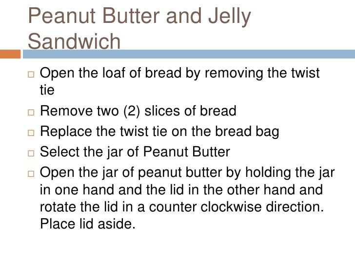 the process of making a peanut butter and jelly sandwich For the process make a peanut butter and jelly sandwich which of the following from ifsm 300 at md university college.