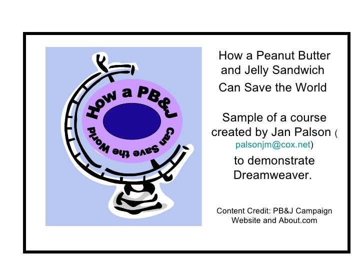 How a Peanut Butter and Jelly Sandwich  Can Save the World  Sample of a course created by Jan Palson  ( [email_address] ) ...