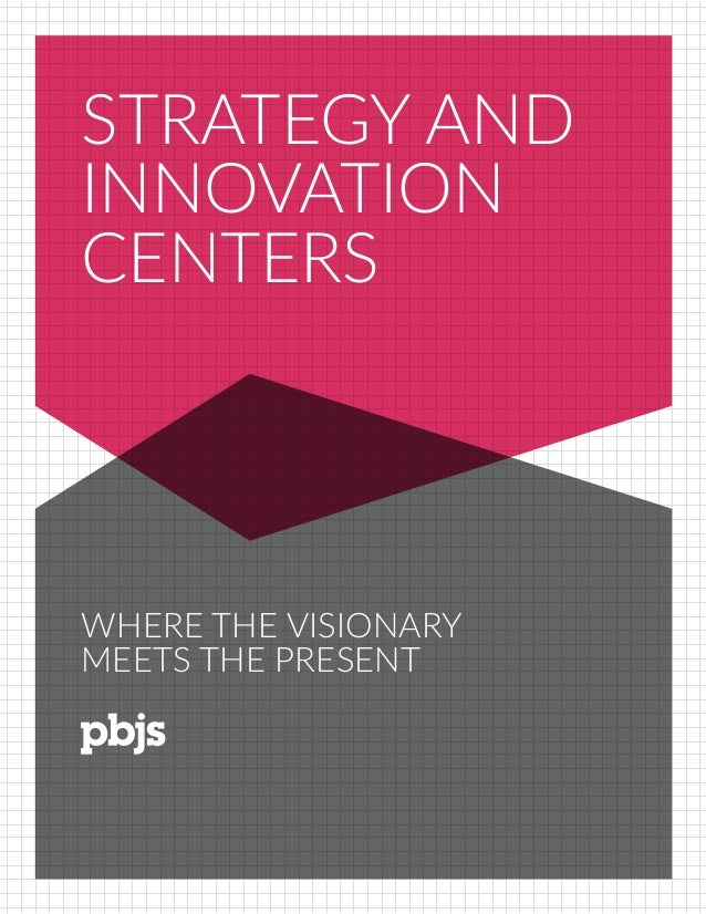 WHERE THE VISIONARY MEETS THE PRESENT STRATEGY AND INNOVATION CENTERS