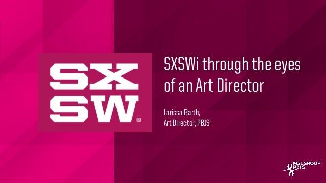 MSLGROUP | PBJS! SXSWi through the eyes of an Art Director Larissa Barth, Art Director, PBJS
