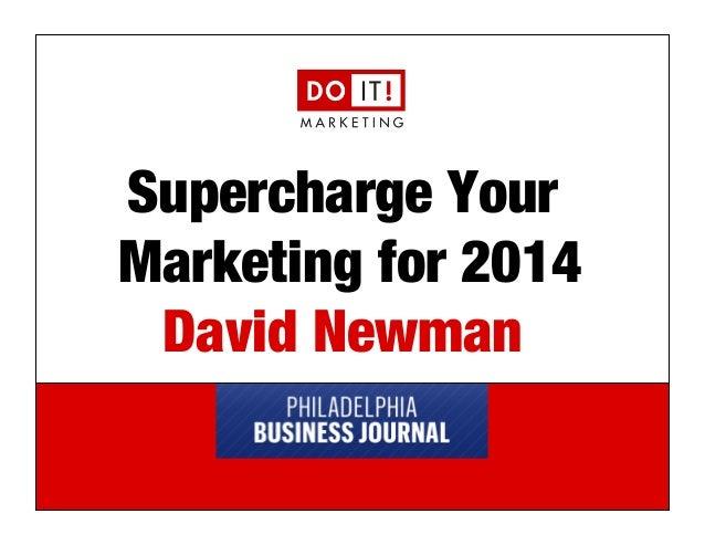 Supercharge Your Marketing for 2014! David Newman e: david@doitmarketing.com | p: 610.716.5984