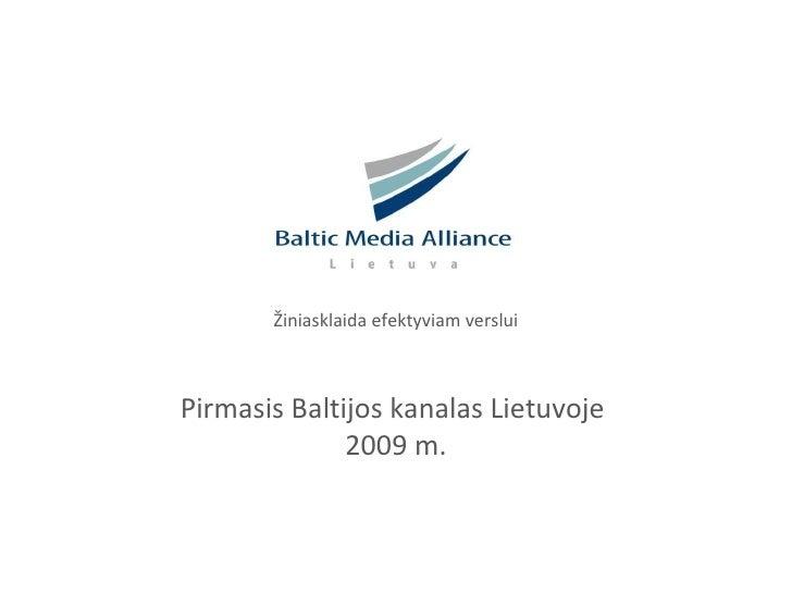 Žiniasklaida efektyviam verslui Pirmasis Baltijos kanalas Lietuvoje  2009 m.