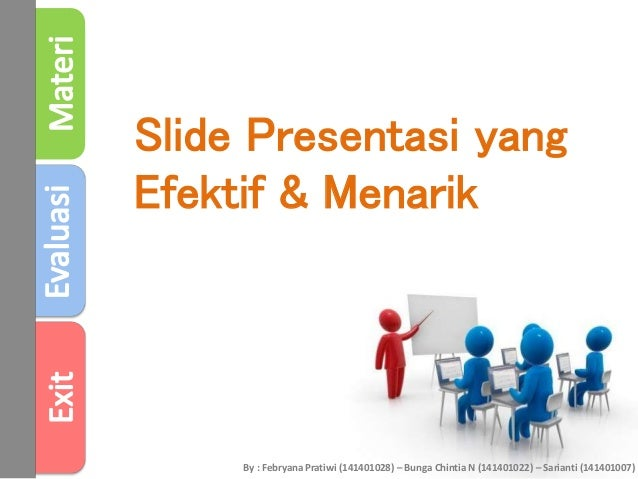Slide Presentasi yang Efektif & Menarik By : Febryana Pratiwi (141401028) – Bunga Chintia N (141401022) – Sarianti (141401...
